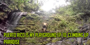 Puerto Rico Is My Playground EP. 10: Climbing Up Paradise