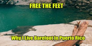 Why I live barefoot in Puerto rico